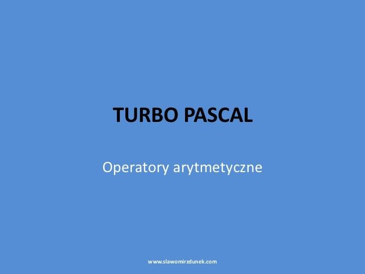 TURBO PASCALOperatory arytmetyczne      www.slawomirzdunek.com