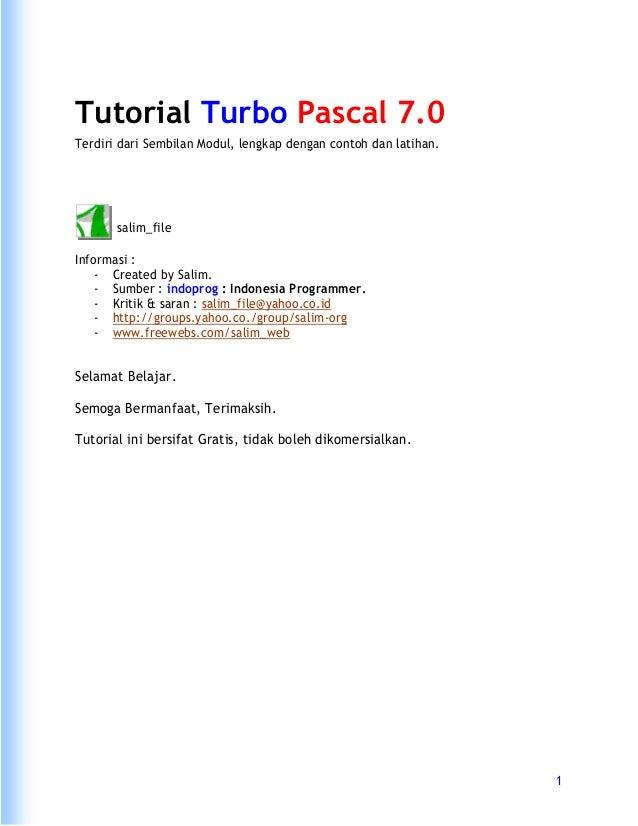 Tutorial Turbo Pascal 7.0Terdiri dari Sembilan Modul, lengkap dengan contoh dan latihan.       salim_fileInformasi :    - ...