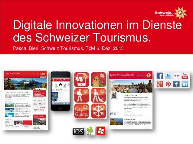 Digitale Innovationen im Dienste des Schweizer Tourismus. Pascal Bieri, Schweiz Tourismus. TpM 6. Dez. 2013
