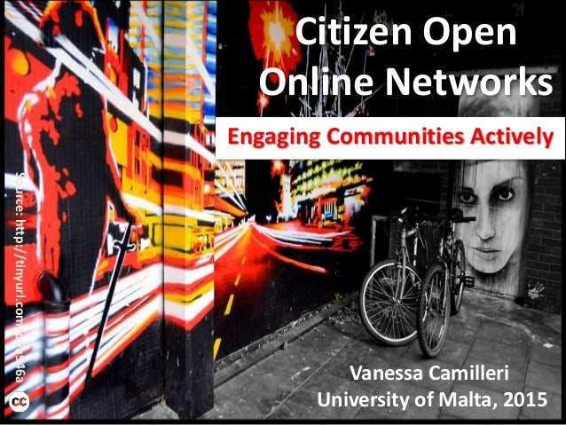Citizen Open Online Networks Engaging Communities Actively Vanessa Camilleri University of Malta, 2015 Source:http://tinyu...