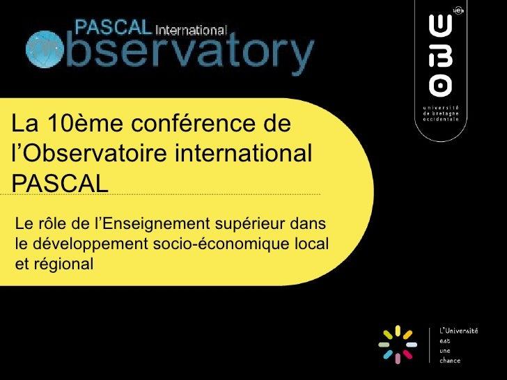La 10ème conférence del'Observatoire internationalPASCALLe rôle de l'Enseignement supérieur dansle développement socio-éco...