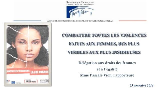 COMBATTRE TOUTES LES VIOLENCES  FAITES AUX FEMMES, DES PLUS  VISIBLES AUX PLUS INSIDIEUSES  Délégation aux droits des femm...