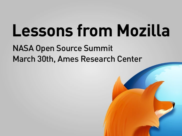 Lessons from MozillaNASA Open Source SummitMarch 30th, Ames Research Center