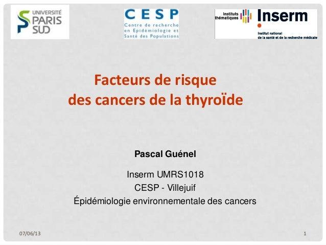 Facteurs de risquedes cancers de la thyroïdePascal GuénelInserm UMRS1018CESP - VillejuifÉpidémiologie environnementale des...
