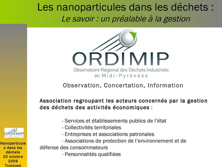 Nanoparticules dans les déchets 20 octobre 2009 Toulouse Association regroupant les acteurs concernés par la gestion des d...