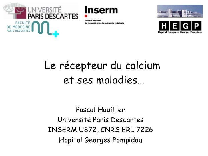 Le récepteur du calcium  et ses maladies … Pascal Houillier Université Paris Descartes INSERM U872, CNRS ERL 7226 Hopital ...
