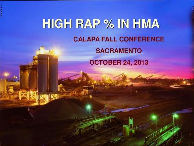 HIGH RAP % IN HMA CALAPA FALL CONFERENCE  SACRAMENTO OCTOBER 24, 2013  1