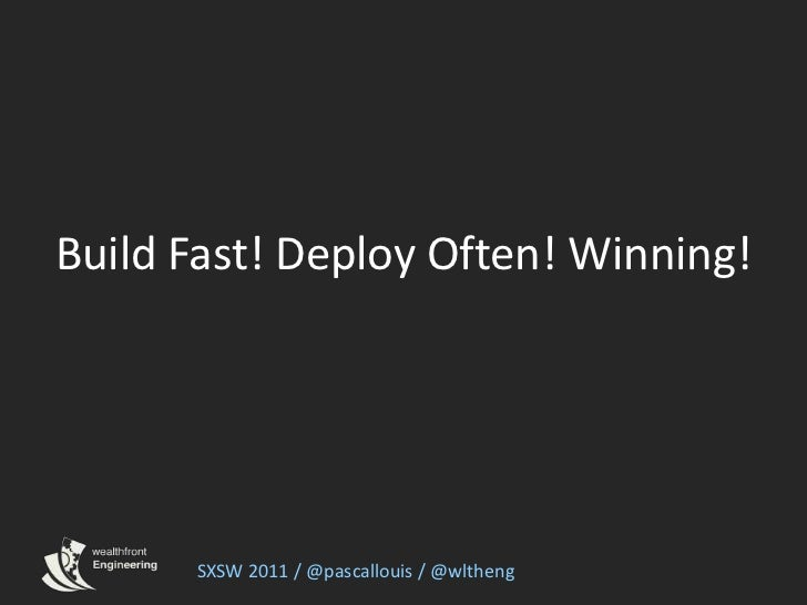 Build Fast! Deploy Often! Winning!<br />SXSW 2011 / @pascallouis / @wltheng<br />