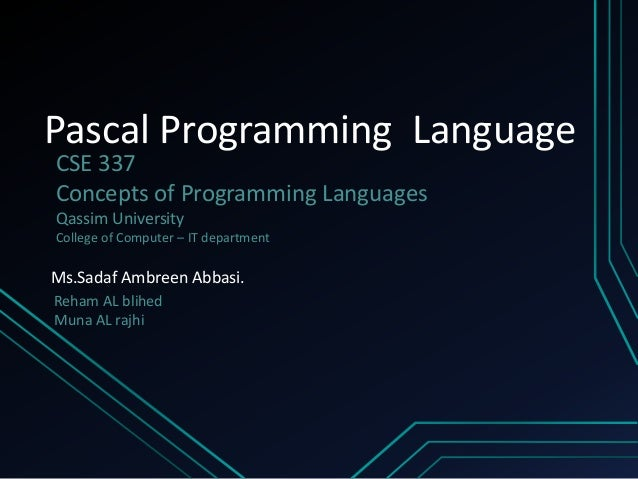 Pascal Programming Language CSE 337 Concepts of Programming Languages Qassim University College of Computer – IT departmen...
