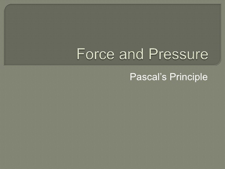 Force and Pressure<br />Pascal's Principle<br />
