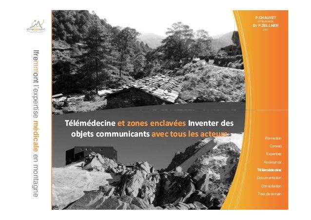 Ifremmontl'expertise P.CHAUVET VP BUSINESS Dr P.ZELLNER CTO Formation Conseil Expertise Assistance TélémédecineTélémédecin...