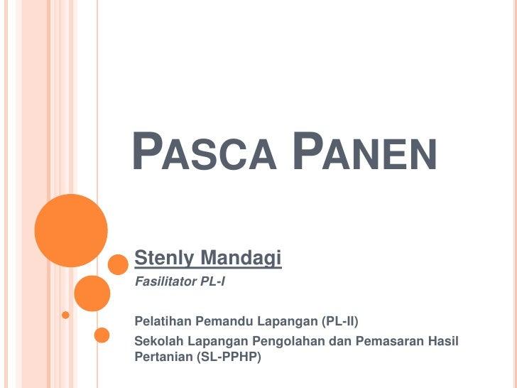PascaPanen<br />StenlyMandagi<br />Fasilitator PL-I<br />PelatihanPemanduLapangan (PL-II)<br />SekolahLapanganPengolahanda...