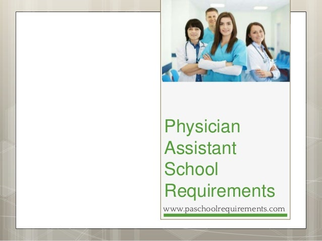 Physician Assistant School Requirements www.paschoolrequirements.com