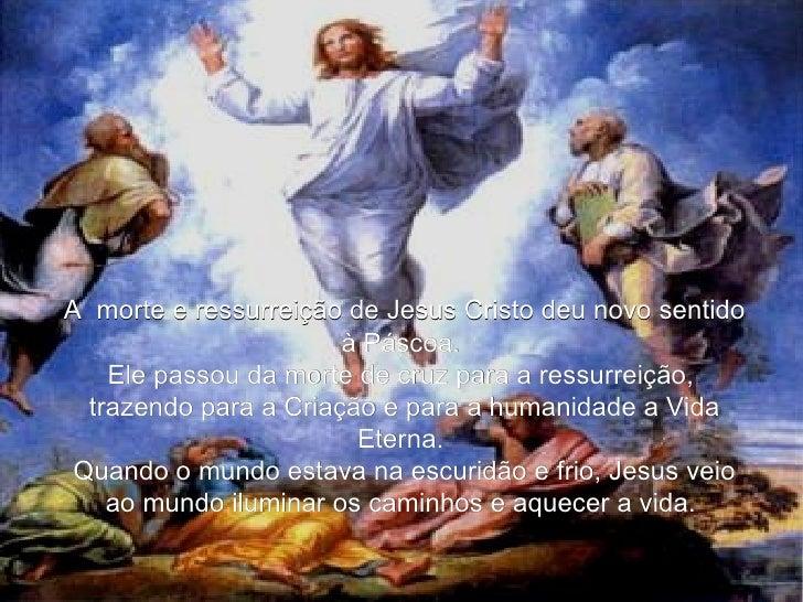 A morte e ressurreição de Jesus Cristo deu novo sentido à Páscoa.  Ele passou da morte de cruz para a ressurreição,  traz...