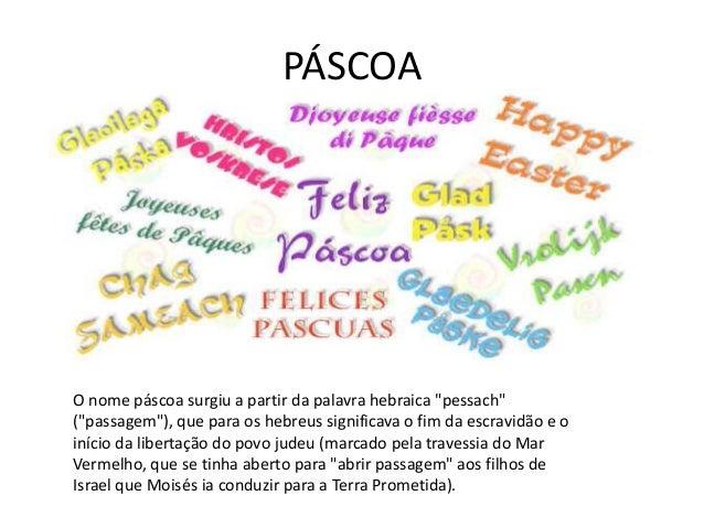 """PÁSCOA O nome páscoa surgiu a partir da palavra hebraica """"pessach"""" (""""passagem""""), que para os hebreus significava o fim da ..."""