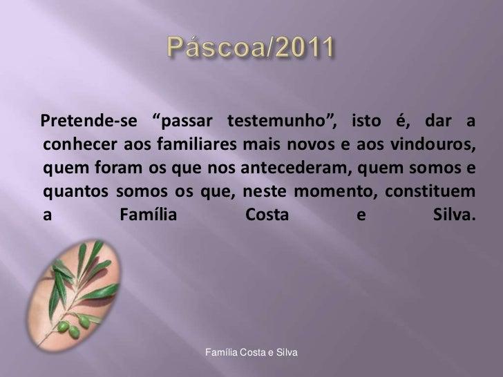 """Páscoa/2011<br />Pretende-se """"passar testemunho"""", isto é, dar a conhecer aos familiares mais novos e aos vindouros, quem f..."""