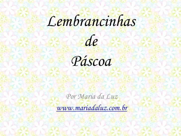 Lembrancinhas     de   Páscoa   Por Maria da Luz www.mariadaluz.com.br