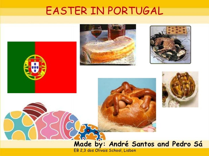 EASTER IN PORTUGAL    Made by: André Santos and Pedro Sá    EB 2,3 dos Olivais School, Lisbon