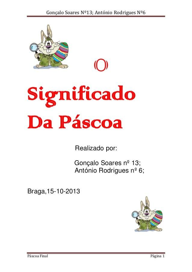 Gonçalo Soares Nº13; António Rodrigues Nº6  O Significado Da Páscoa Realizado por: Gonçalo Soares nº 13; António Rodrigues...