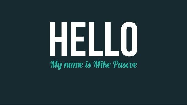 HELLoMy name is Mike Pascoe