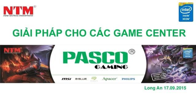 GIẢI PHÁP CHO CÁC GAME CENTER Long An 17.09.2015