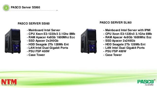 - Mainboard Intel Server - CPU Xeon E3-1220v3 3.1Ghz 8Mb - RAM Apacer 4x8Gb 1600Mhz Ecc - SSD Apacer 2x240Gb - HDD Seagate...