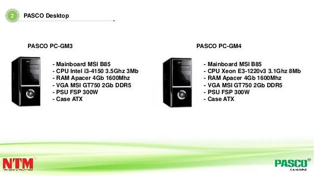- Mainboard MSI B85 - CPU Intel i3-4150 3.5Ghz 3Mb - RAM Apacer 4Gb 1600Mhz - VGA MSI GT750 2Gb DDR5 - PSU FSP 300W - Case...