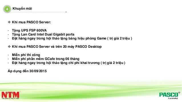  Khi mua PASCO Server: - Tặng UPS FSP 600VA - Tặng Lan Card Intel Dual Gigabit ports - Đặt hàng ngay trong hội thảo tặng ...