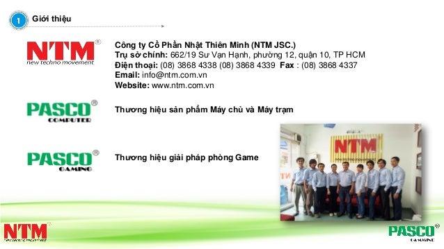 Giới thiệu Công ty Cổ Phần Nhật Thiên Minh (NTM JSC.) Trụ sở chính: 662/19 Sư Vạn Hạnh, phường 12, quận 10, TP HCM Điện th...