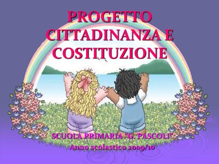 """PROGETTO CITTADINANZA E COSTITUZIONE<br />SCUOLA PRIMARIA """"G. PASCOLI""""<br />Anno scolastico 2009/10<br />"""