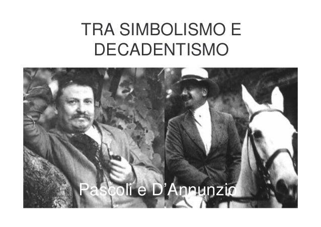 TRA SIMBOLISMO E DECADENTISMOPascoli e D'Annunzio
