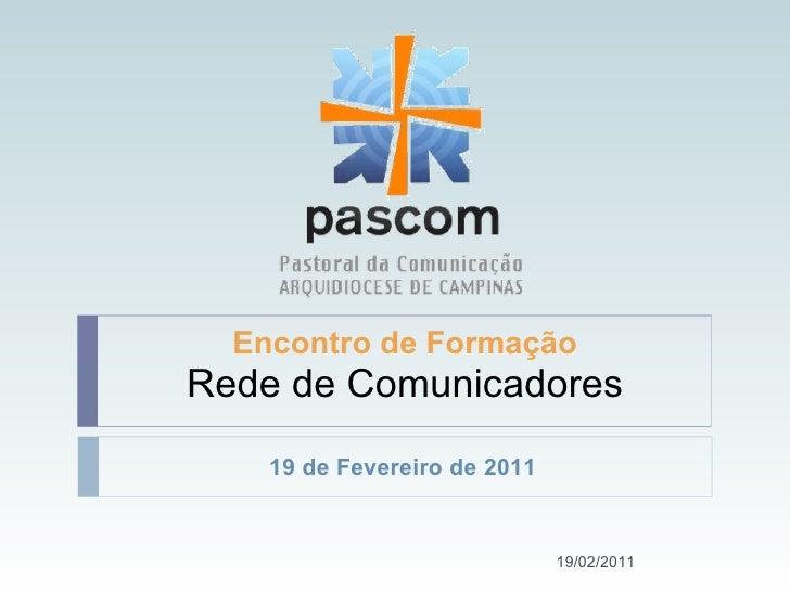 19/02/2011 Encontro de Formação Rede de Comunicadores 19 de Fevereiro de 2011
