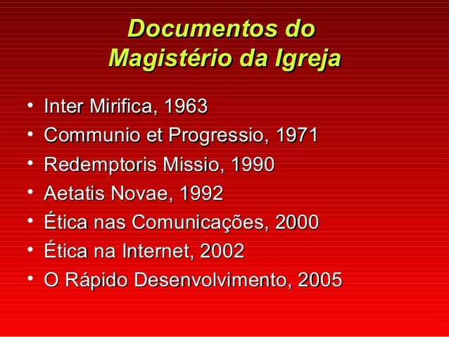 Documentos doDocumentos do Magistério da IgrejaMagistério da Igreja • Inter Mirifica, 1963Inter Mirifica, 1963 • Communio ...