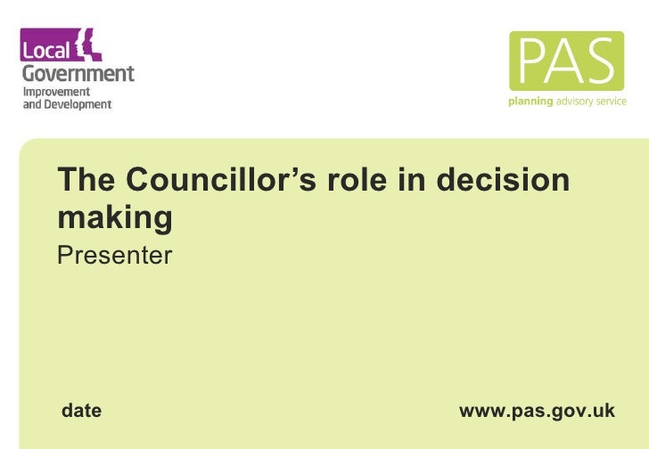 The Councillor's role in decision making Presenter date www.pas.gov.uk