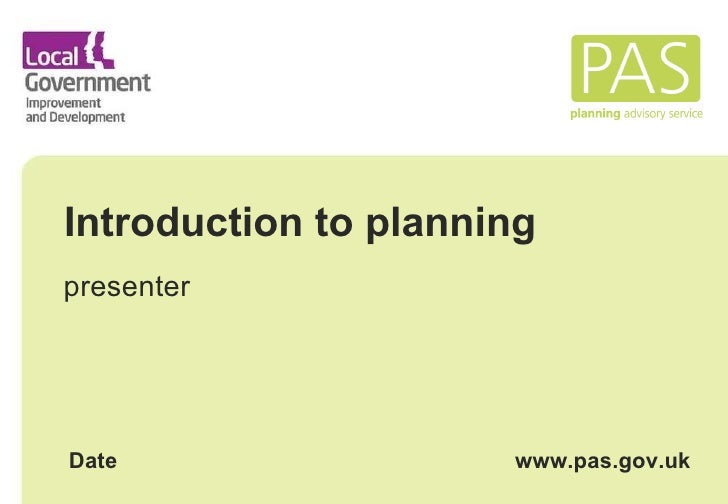 Introduction to planning presenter Date www.pas.gov.uk