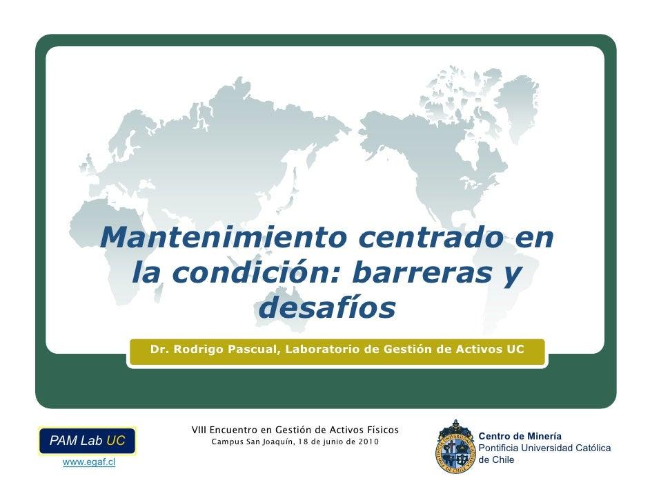 Mantenimiento centrado en          la condición: barreras y                  desafíos                Dr. Rodrigo Pascual, ...
