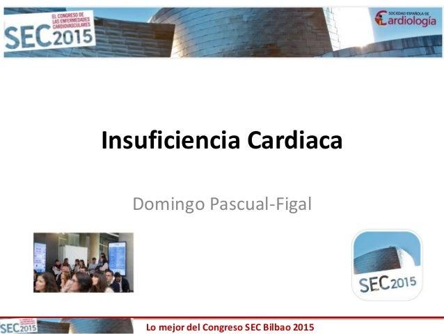 Lo mejor del Congreso SEC Bilbao 2015 Insuficiencia Cardiaca Domingo Pascual-Figal