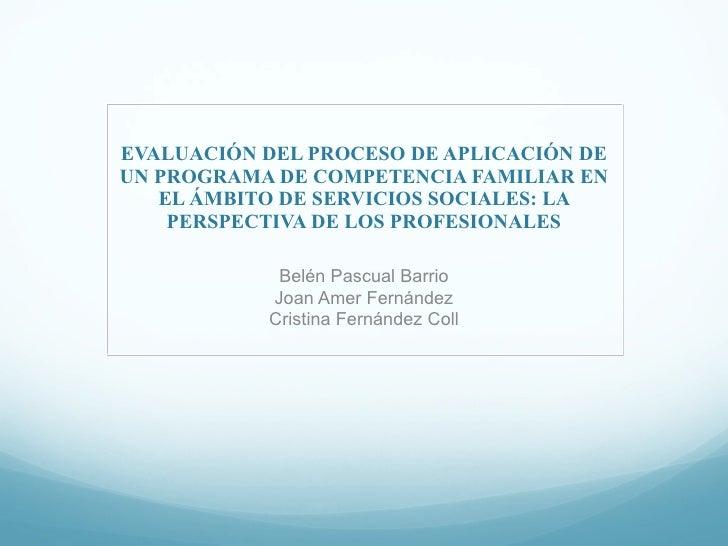 EVALUACIÓN DEL PROCESO DE APLICACIÓN DE UN PROGRAMA DE COMPETENCIA FAMILIAR EN EL ÁMBITO DE SERVICIOS SOCIALES: LA PERSPEC...