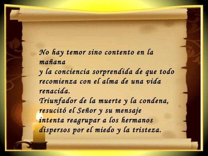 No hay temor sino contento en la mañana  y la conciencia sorprendida de que todo recomienza con el alma de una vida renaci...