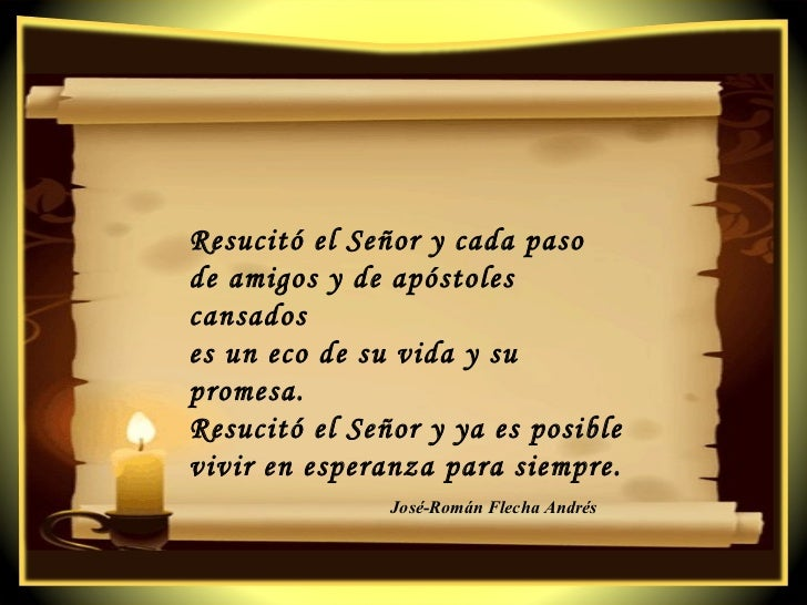 Resucitó el Señor y cada paso  de amigos y de apóstoles cansados  es un eco de su vida y su promesa. Resucitó el Señor y y...