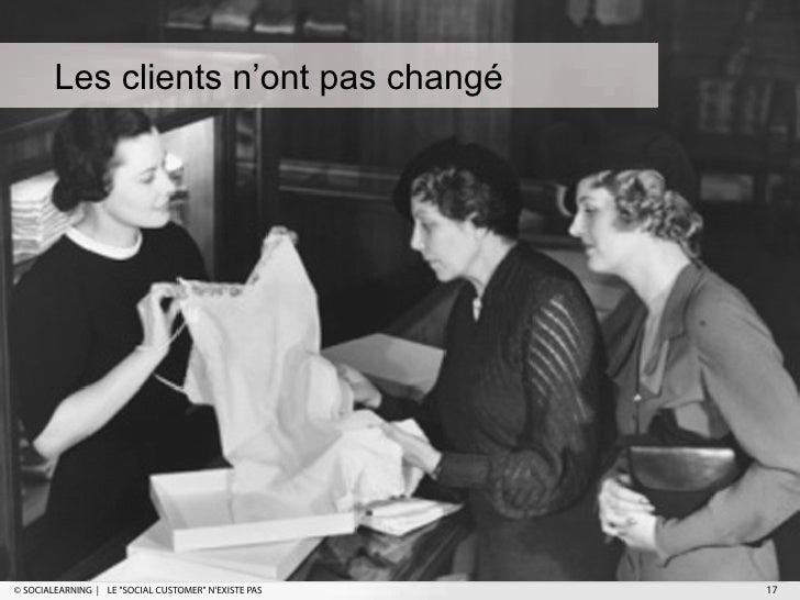 """Les clients n'ont pas changé© SOCIALEARNING   LE """"SOCIAL CUSTOMER"""" NEXISTE PAS   17"""