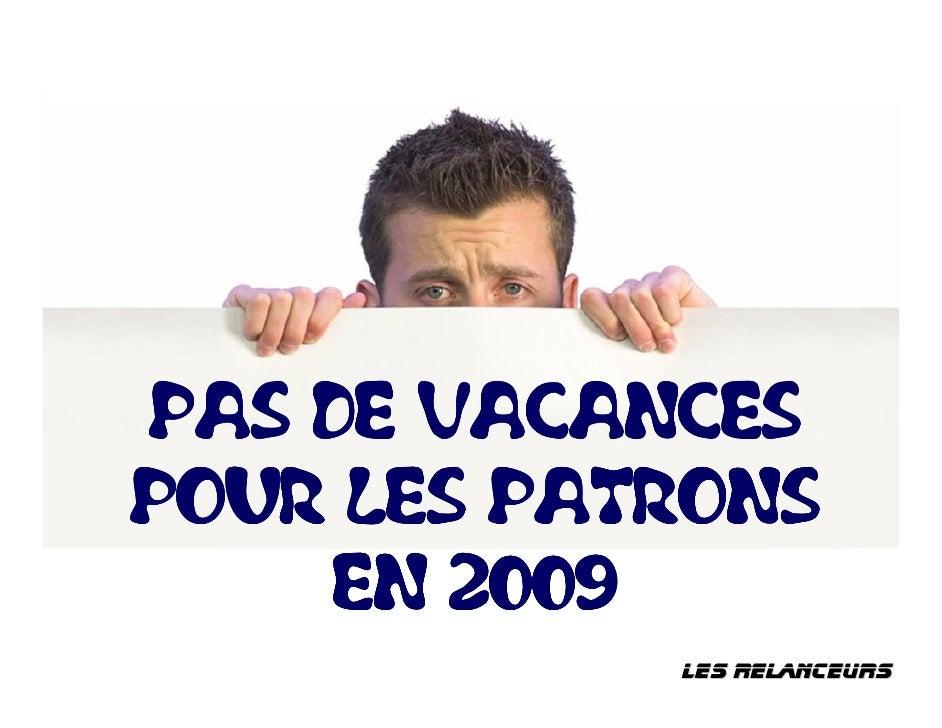 PAS DE VACANCES POUR LES PATRONS     EN 2009             lES RElaNCEURS