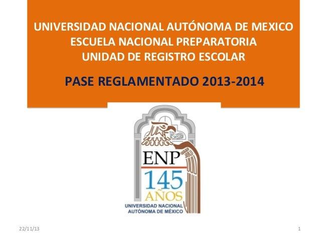 UNIVERSIDAD NACIONAL AUTÓNOMA DE MEXICO ESCUELA NACIONAL PREPARATORIA UNIDAD DE REGISTRO ESCOLAR  PASE REGLAMENTADO 201...