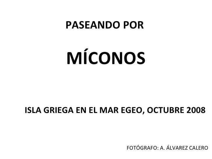 PASEANDO POR  MÍCONOS ISLA GRIEGA EN EL MAR EGEO, OCTUBRE 2008 FOTÓGRAFO: A. ÁLVAREZ CALERO