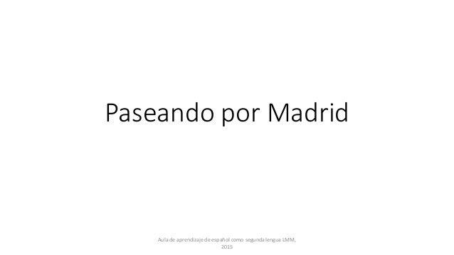 Paseando por Madrid Aula de aprendizaje de español como segunda lengua LMM, 2015