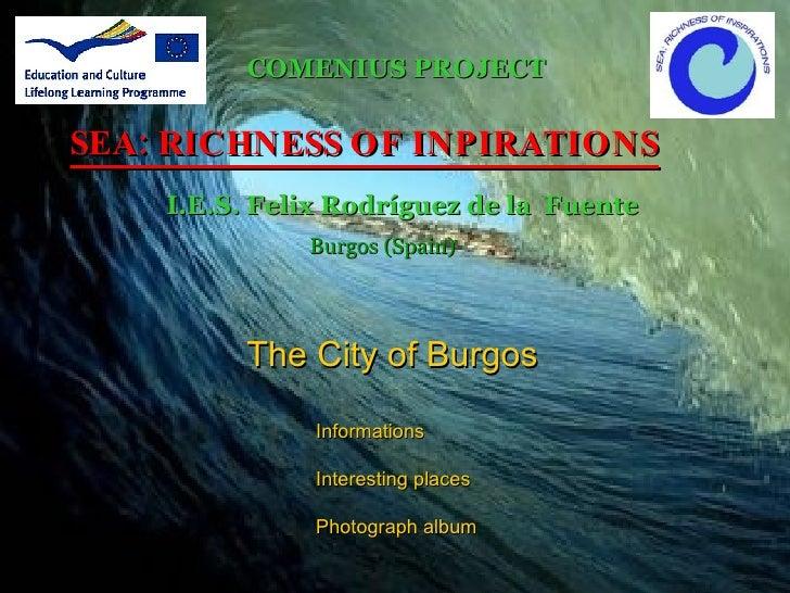 COMENIUS PROJECT  SEA: RICHNESS OF INPIRATIONS     I.E.S. Felix Rodríguez de la Fuente               Burgos (Spain)       ...