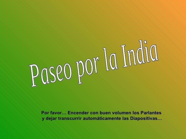 Paseo por la India Por favor… Encender con buen volumen los Parlantes y dejar transcurrir automáticamente las Diapositivas…