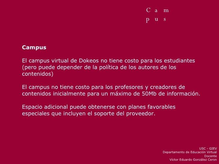 Campus Campus El campus virtual de Dokeos no tiene costo para los estudiantes (pero puede depender de la política de los a...