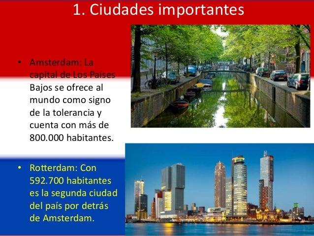 1. Ciudades importantes • Amsterdam: La capital de Los Países Bajos se ofrece al mundo como signo de la tolerancia y cuent...