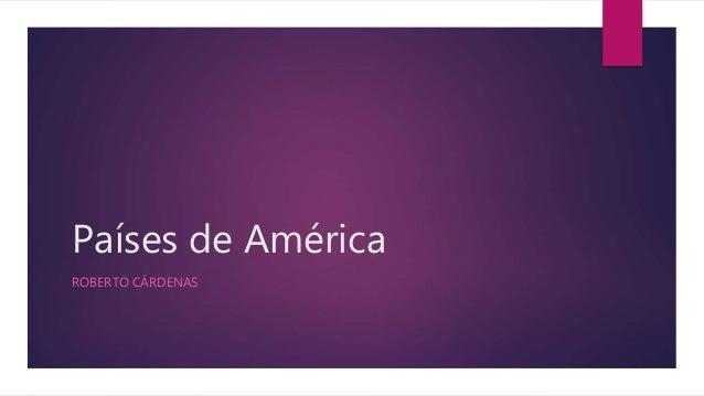 Países de América ROBERTO CÁRDENAS